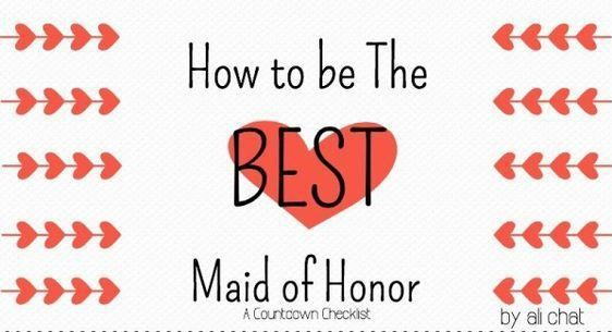How To Be The Best Maid Of Honor: Maid Of Honor 101: Your Guide To Being The Best!